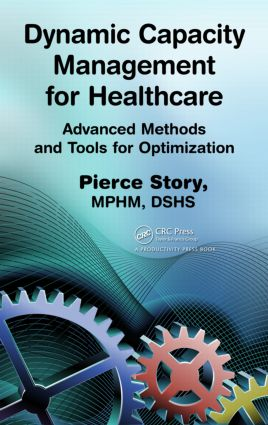 Dynamic Capacity Management for Healthcare: Advanced Methods and Tools for Optimization, 1st Edition (Hardback) book cover