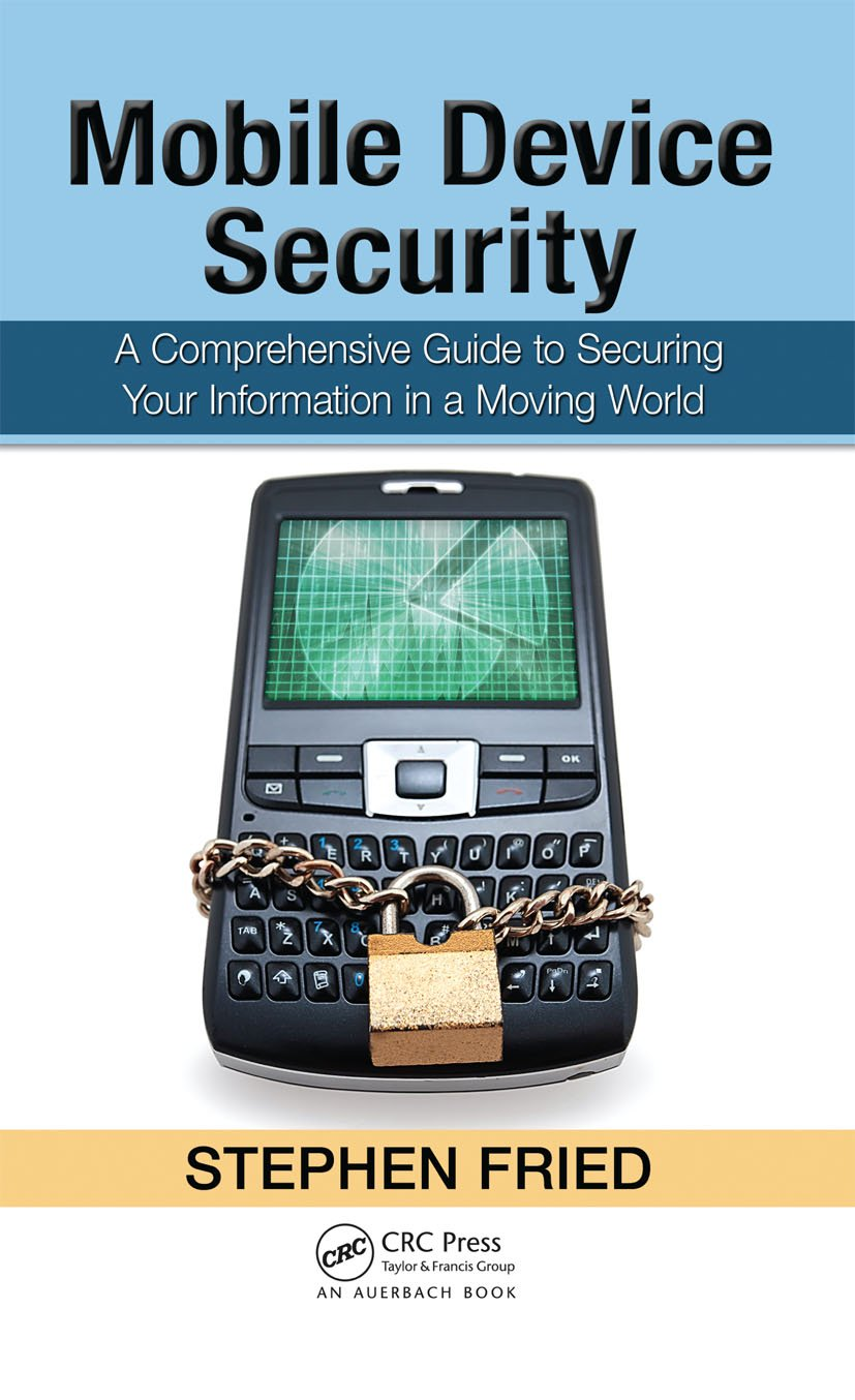Mobile Device Security: A Comprehensive Guide to Securing Your Information in a Moving World, 1st Edition (Hardback) book cover