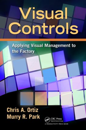 Visual Controls: Applying Visual Management to the Factory, 1st Edition (Paperback) book cover