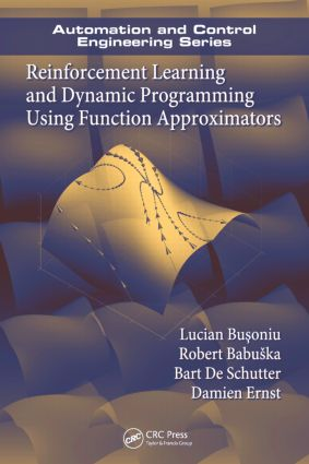 Reinforcement Learning and Dynamic Programming Using Function Approximators: 1st Edition (Hardback) book cover
