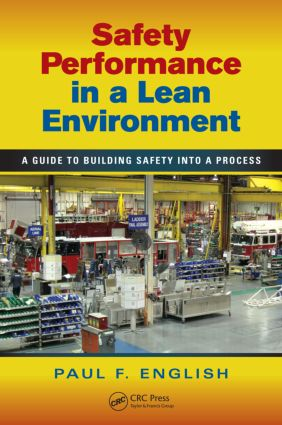 Safety Performance in a Lean Environment: A Guide to Building Safety into a Process, 1st Edition (Hardback) book cover