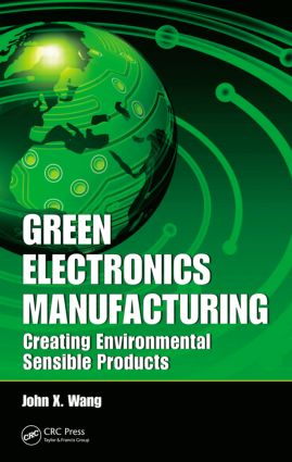 Green Electronics Manufacturing: Creating Environmental Sensible Products, 1st Edition (Hardback) book cover