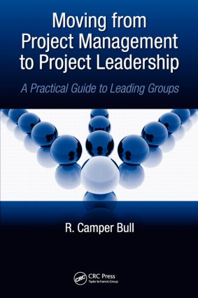 Moving from Project Management to Project Leadership: A Practical Guide to Leading Groups, 1st Edition (Hardback) book cover