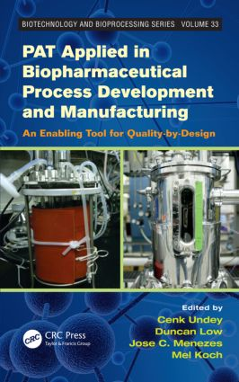 PAT Applied in Biopharmaceutical Process Development And Manufacturing: An Enabling Tool for Quality-by-Design book cover