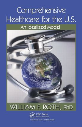Comprehensive Healthcare for the U.S.: An Idealized Model, 1st Edition (Hardback) book cover