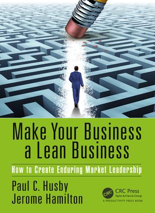 Make Your Business a Lean Business: How to Create Enduring Market Leadership book cover