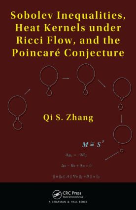 Sobolev Inequalities, Heat Kernels under Ricci Flow, and the Poincare Conjecture: 1st Edition (Hardback) book cover