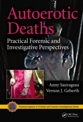 Autoerotic Deaths: Practical Forensic and Investigative Perspectives (Hardback) book cover