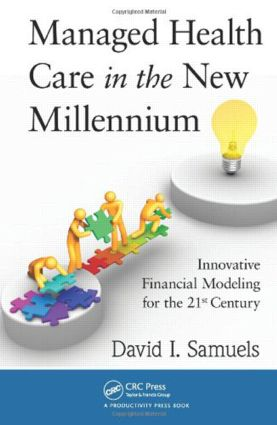 Managed Health Care in the New Millennium: Innovative Financial Modeling for the 21st Century, 1st Edition (Hardback) book cover