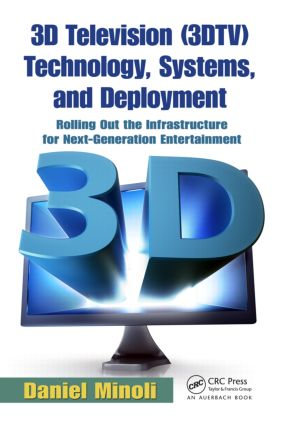 3D Television (3DTV) Technology, Systems, and Deployment: Rolling Out the Infrastructure for Next-Generation Entertainment, 1st Edition (Paperback) book cover