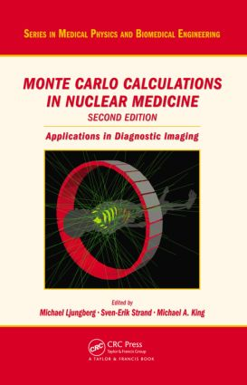 Monte Carlo Calculations in Nuclear Medicine, Second Edition: Applications in Diagnostic Imaging book cover