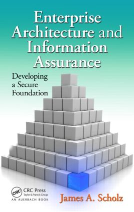 Enterprise Architecture and Information Assurance: Developing a Secure Foundation, 1st Edition (Hardback) book cover
