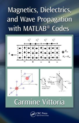 Magnetics, Dielectrics, and Wave Propagation with MATLAB® Codes: 1st Edition (Hardback) book cover