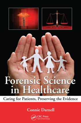 Forensic Science in Healthcare: Caring for Patients, Preserving the Evidence (Paperback) book cover