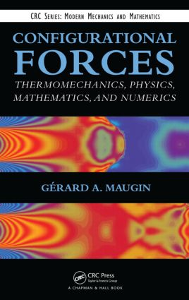 Configurational Forces: Thermomechanics, Physics, Mathematics, and Numerics, 1st Edition (Hardback) book cover