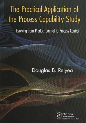 The Practical Application of the Process Capability Study: Evolving From Product Control to Process Control, 1st Edition (Paperback) book cover