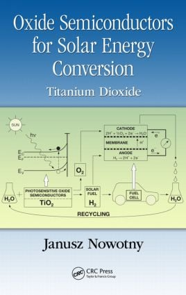 Oxide Semiconductors for Solar Energy Conversion: Titanium Dioxide, 1st Edition (Hardback) book cover