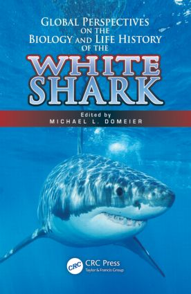 Global Perspectives on the Biology and Life History of the White Shark: 1st Edition (Hardback) book cover