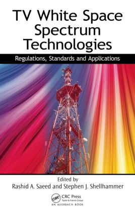 TV White Space Spectrum Technologies: Regulations, Standards, and Applications, 1st Edition (Paperback) book cover