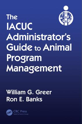 The IACUC Administrator's Guide to Animal Program Management: 1st Edition (Hardback) book cover