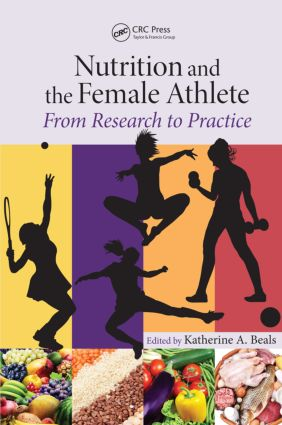 Nutrition and the Female Athlete: From Research to Practice (Hardback) book cover