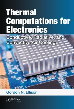 Thermal Computations for Electronics: Conductive, Radiative, and Convective Air Cooling, 1st Edition (Hardback) book cover