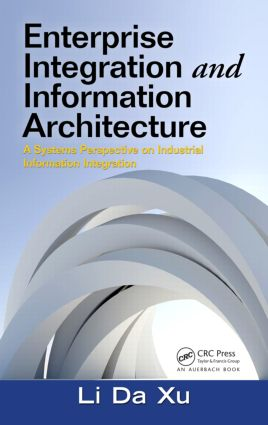 Enterprise Integration and Information Architecture: A Systems Perspective on Industrial Information Integration book cover