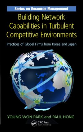 Building Network Capabilities in Turbulent Competitive Environments: Practices of Global Firms from Korea and Japan (Hardback) book cover