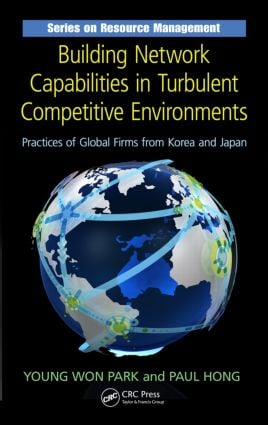 Building Network Capabilities in Turbulent Competitive Environments: Practices of Global Firms from Korea and Japan book cover