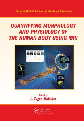 Quantifying Morphology and Physiology of the Human Body Using MRI: 1st Edition (Paperback) book cover
