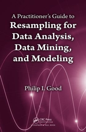 A Practitioner's Guide to Resampling for Data Analysis, Data Mining, and Modeling: 1st Edition (Paperback) book cover