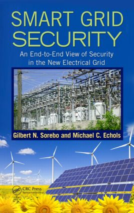 Smart Grid Security: An End-to-End View of Security in the New Electrical Grid, 1st Edition (Hardback) book cover