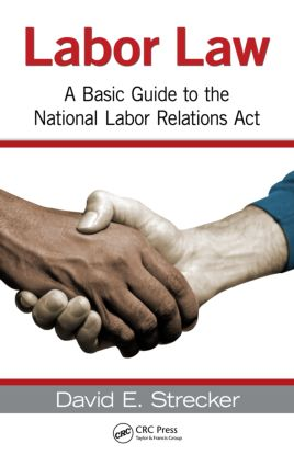 Labor Law: A Basic Guide to the National Labor Relations Act, 1st Edition (Hardback) book cover