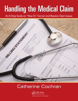 "Handling the Medical Claim: An 8-Step Guide on ""How To"" Correct and Resolve Claim Issues, 1st Edition (Paperback) book cover"