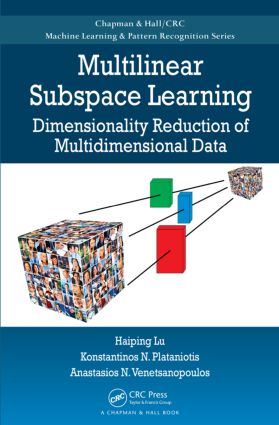Multilinear Subspace Learning: Dimensionality Reduction of Multidimensional Data book cover