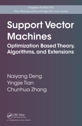 Support Vector Machines: Optimization Based Theory, Algorithms, and Extensions book cover