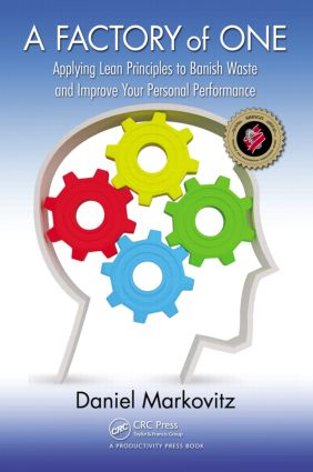 A Factory of One: Applying Lean Principles to Banish Waste and Improve Your Personal Performance, 1st Edition (Paperback) book cover