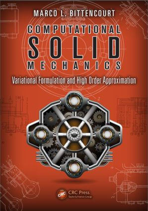 Computational Solid Mechanics: Variational Formulation and High Order Approximation, 1st Edition (Hardback) book cover