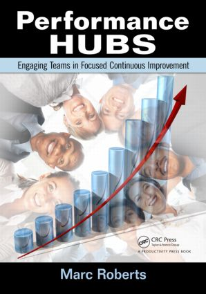 Performance Hubs: Engaging Teams in Focused Continuous Improvement, 1st Edition (Paperback) book cover