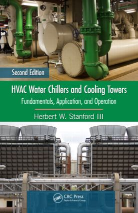 HVAC Water Chillers and Cooling Towers: Fundamentals, Application, and Operation, Second Edition book cover