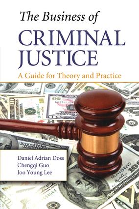 The Business of Criminal Justice: A Guide for Theory and Practice, 1st Edition (Paperback) book cover