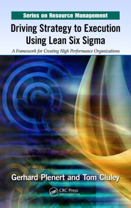 Driving Strategy to Execution Using Lean Six Sigma: A Framework for Creating High Performance Organizations book cover