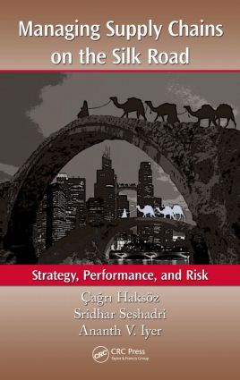 Managing Supply Chains on the Silk Road: Strategy, Performance, and Risk, 1st Edition (Hardback) book cover