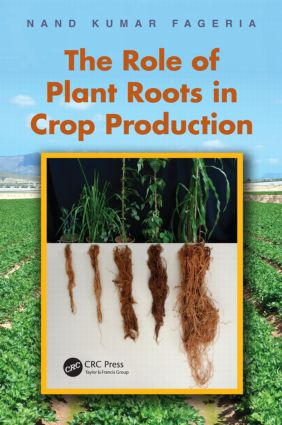 The Role of Plant Roots in Crop Production: 1st Edition (Hardback) book cover