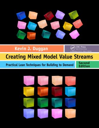Creating Mixed Model Value Streams: Practical Lean Techniques for Building to Demand, Second Edition, 2nd Edition (Paperback) book cover