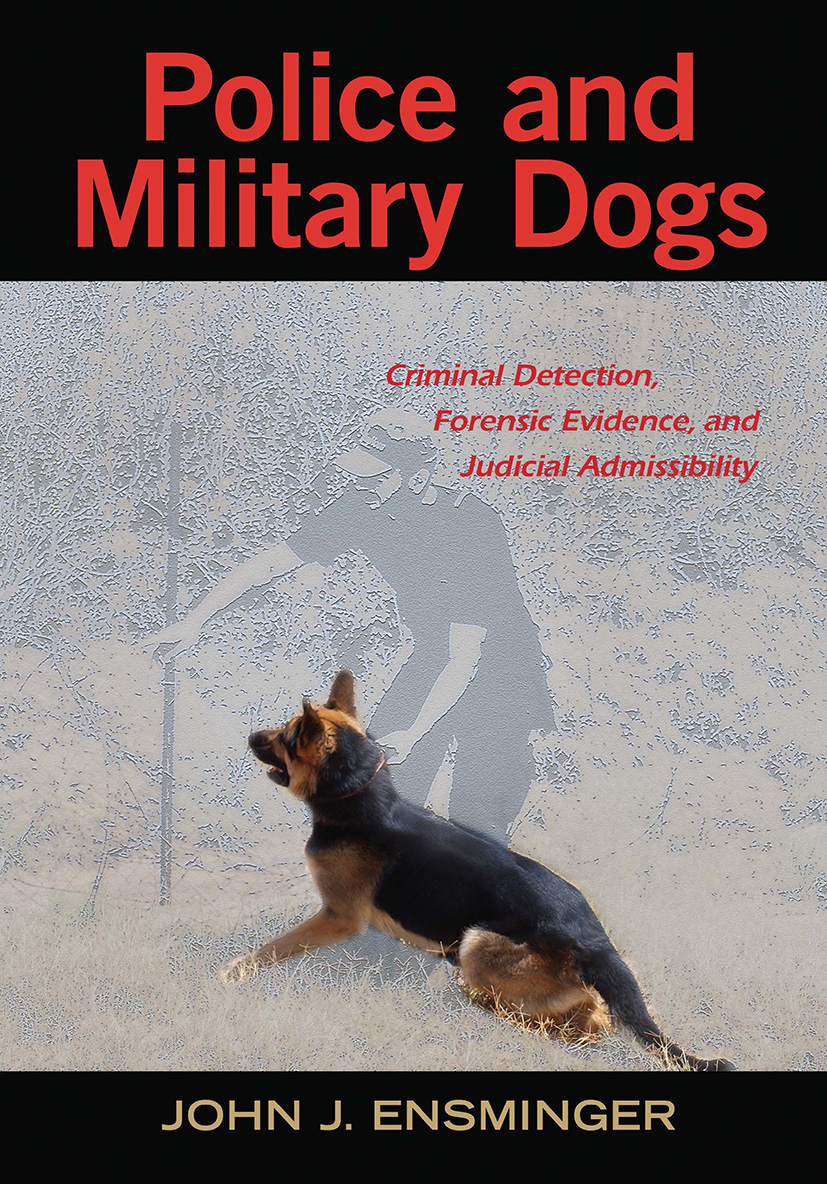 Police and Military Dogs: Criminal Detection, Forensic Evidence, and Judicial Admissibility, 1st Edition (Hardback) book cover
