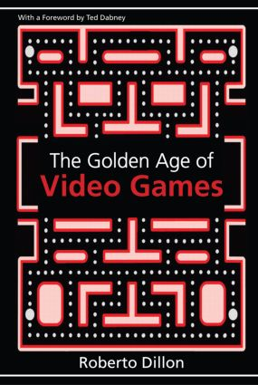The Golden Age of Video Games: The Birth of a Multibillion Dollar Industry, 1st Edition (Paperback) book cover
