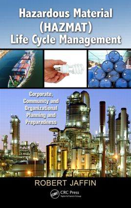 Hazardous Material (HAZMAT) Life Cycle Management: Corporate, Community, and Organizational Planning and Preparedness (Hardback) book cover