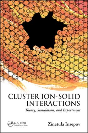 Cluster Ion-Solid Interactions: Theory, Simulation, and Experiment, 1st Edition (Hardback) book cover