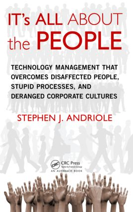 IT's All about the People: Technology Management That Overcomes Disaffected People, Stupid Processes, and Deranged Corporate Cultures, 1st Edition (Hardback) book cover